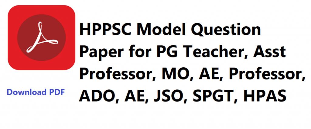 HPPSC Model Question Paper for PG Teacher, Asst Professor, MO, AE, Professor, ADO, AE, JSO, SPGT, HPAS 2020